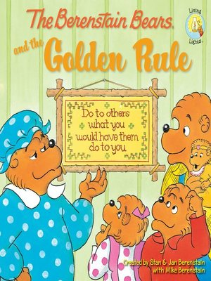 The Berenstain Bears and the Golden Rule by Stan and Jan Berenstain w/ Mike Berenstain.                                              AVAILABLE eBook.