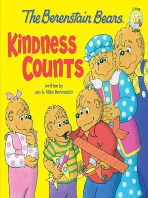 The Berenstain Bears Kindness Counts by Jan & Mike Berenstain.                                              AVAILABLE eBook.