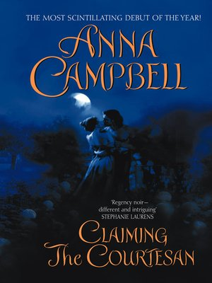 Claiming the Courtesan by Anna Campbell.                                              AVAILABLE eBook.
