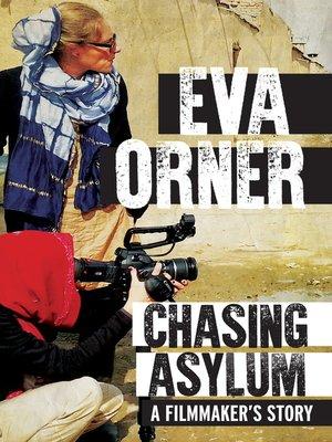 Chasing Asylum by Eva Orner. AVAILABLE eBook.