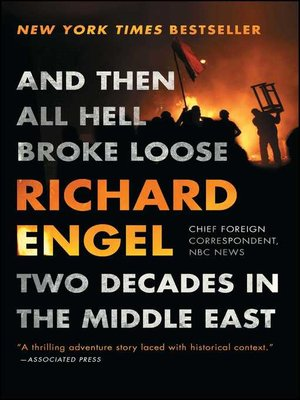 And Then All Hell Broke Loose by Richard Engel. AVAILABLE eBook.