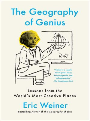 The Geography of Genius by Eric Weiner.                                              AVAILABLE eBook.