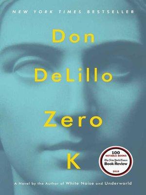 Zero K by Don DeLillo. AVAILABLE eBook.