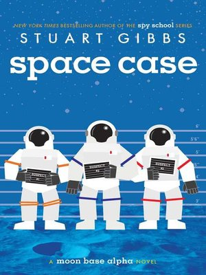 Space Case by Stuart Gibbs. AVAILABLE eBook.