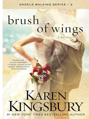 A Brush of Wings by Karen Kingsbury.                                              AVAILABLE eBook.