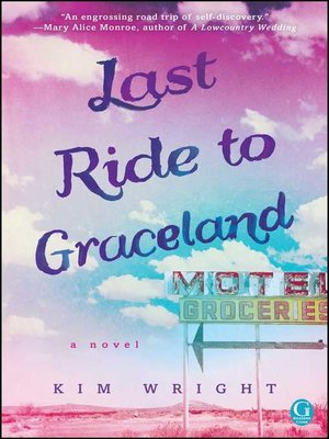 Last Ride to Graceland by Kim Wright. AVAILABLE eBook.