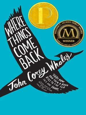 Where Things Come Back by John Corey Whaley.                                              AVAILABLE eBook.