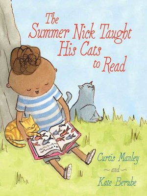 The Summer Nick Taught His Cats to Read by Curtis Manley.                                              AVAILABLE eBook.