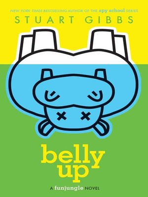 Belly Up by Stuart Gibbs. AVAILABLE eBook.