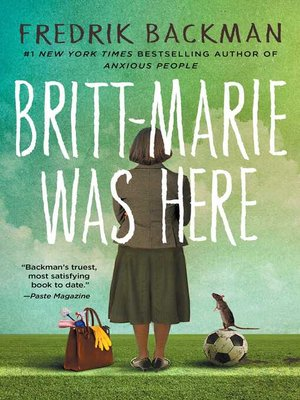 Britt-Marie Was Here by Fredrik Backman.                                              AVAILABLE eBook.