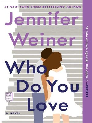 Who Do You Love by Jennifer Weiner. WAIT LIST eBook.