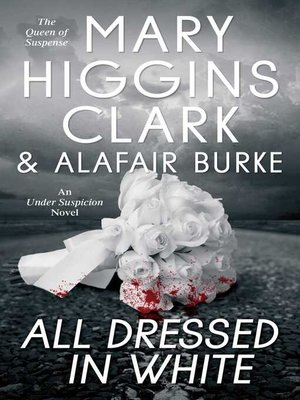 All Dressed in White by Mary Higgins Clark. AVAILABLE eBook.