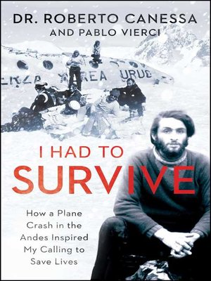 I Had to Survive by Roberto Canessa. AVAILABLE eBook.