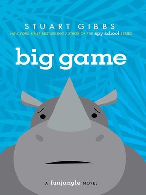Big Game by Stuart Gibbs. AVAILABLE eBook.