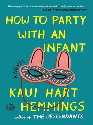 How to Party with an Infant by Kaui Hart Hemmings. AVAILABLE eBook.