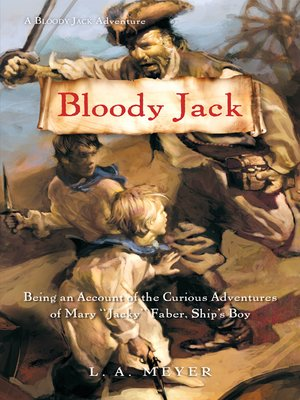 """Bloody Jack: Being an Account of the Curious Adventures of Mary """"Jacky"""" Faber, Ship's Boy by L. A. Meyer. AVAILABLE eBook."""