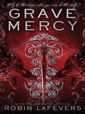 Grave Mercy by Robin LaFevers.                                              AVAILABLE eBook.