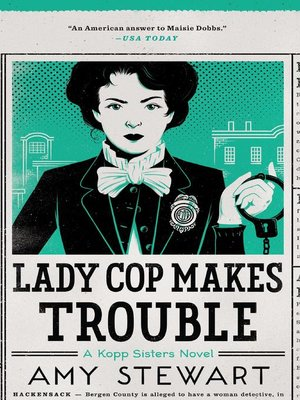 Lady Cop Makes Trouble by Amy Stewart.                                              AVAILABLE eBook.