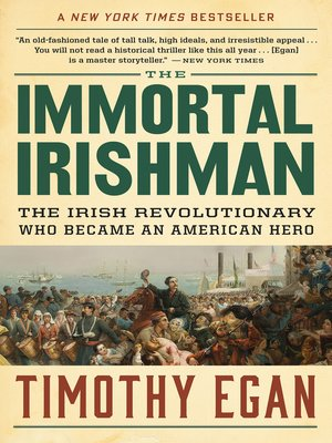 The Immortal Irishman by Timothy  Egan. AVAILABLE eBook.