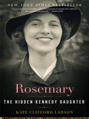 Rosemary by Kate Clifford Larson.                                              AVAILABLE eBook.