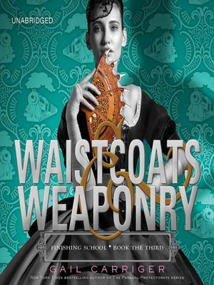 Waistcoats & Weaponry by Gail Carriger. AVAILABLE Audiobook.