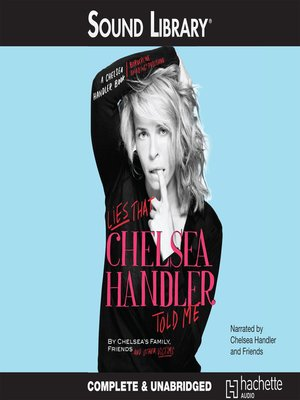 Lies that Chelsea Handler Told Me by Chelsea's Family, Friends, and Other Victims.                                              AVAILABLE Audiobook.