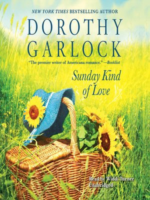 Sunday Kind of Love by Dorothy Garlock.                                              AVAILABLE Audiobook.