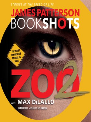 Zoo 2 by James Patterson. AVAILABLE Audiobook.