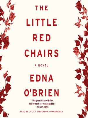 The Little Red Chairs by Edna O'Brien. AVAILABLE Audiobook.