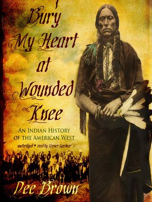 Bury My Heart at Wounded Knee by Dee Brown.                                              AVAILABLE Audiobook.