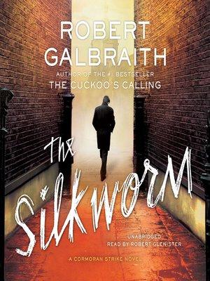 The Silkworm by Robert Galbraith. AVAILABLE Audiobook.