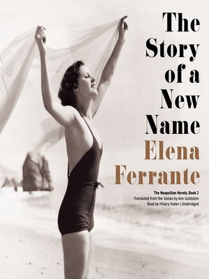 The Story of a New Name by Elena Ferrante. AVAILABLE Audiobook.