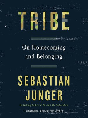 Tribe by Sebastian Junger. AVAILABLE Audiobook.