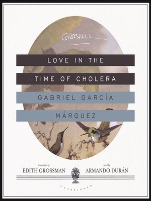 Love in the Time of Cholera by Gabriel García Márquez. AVAILABLE Audiobook.