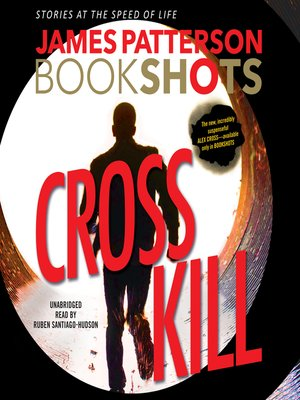 Cross Kill by James Patterson. WAIT LIST Audiobook.