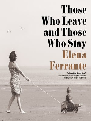 Those Who Leave and Those Who Stay by Elena Ferrante. AVAILABLE Audiobook.