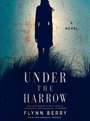 Under the Harrow by Flynn Berry.                                              AVAILABLE Audiobook.