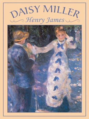 Daisy Miller by Henry James.                                              AVAILABLE Audiobook.