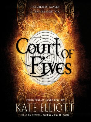Court of Fives by Kate Elliott. AVAILABLE Audiobook.