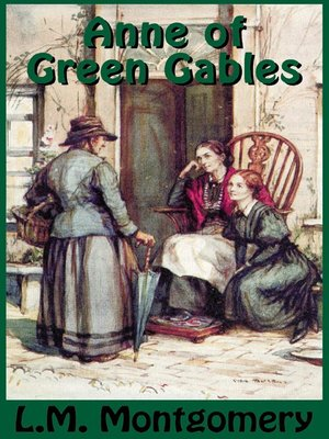Anne of Green Gables by L. M.  Montgomery.                                              AVAILABLE Audiobook.