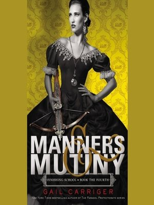Manners & Mutiny by Gail Carriger. AVAILABLE Audiobook.