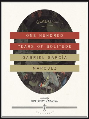 One Hundred Years of Solitude by Gabriel García Márquez.                                              AVAILABLE Audiobook.