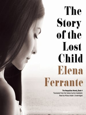 The Story of the Lost Child by Elena Ferrante. AVAILABLE Audiobook.