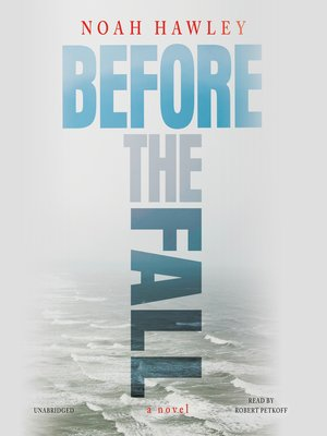 Before the Fall by Noah Hawley.                                              AVAILABLE Audiobook.