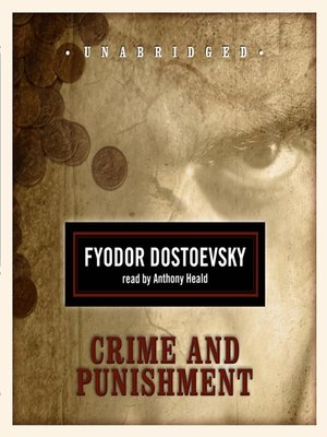 Crime and Punishment by Fyodor Dostoevsky.                                              AVAILABLE Audiobook.