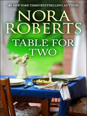 Table for Two by Nora Roberts.                                              AVAILABLE eBook.
