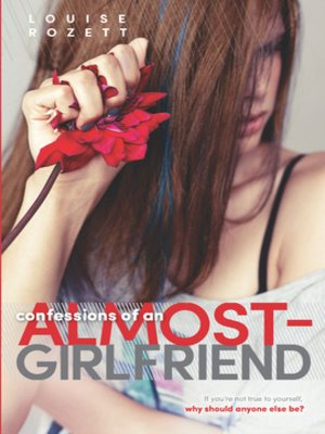 Confessions of an Almost-Girlfriend by Louise Rozett. AVAILABLE eBook.