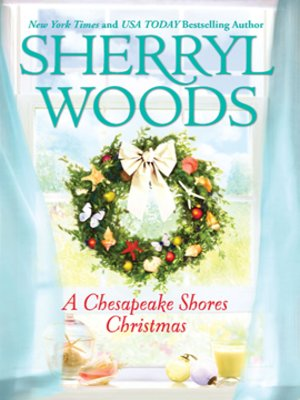 A Chesapeake Shores Christmas by Sherryl Woods. AVAILABLE eBook.