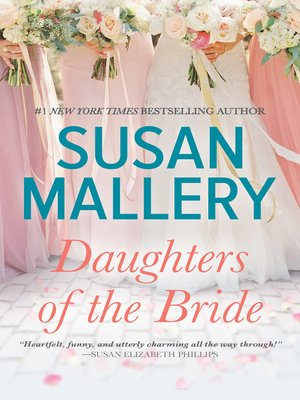 Daughters of the Bride by Susan Mallery. AVAILABLE eBook.