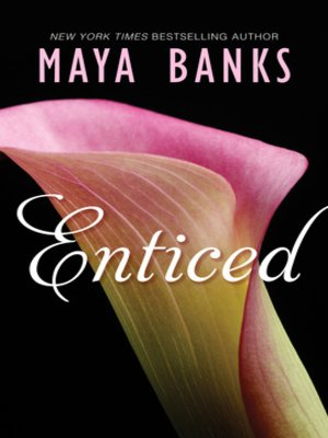 Enticed by Maya Banks. AVAILABLE eBook.